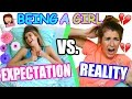 Expectation Vs. Reality Being a Girl