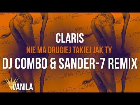 Claris – Nie Ma Drugiej Takiej Jak Ty (DJ Combo & Sander-7 Remix)