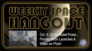 Weekly Space Hangout - Oct. 9, 2015: Nobel Prizes, Private Moon Launches & Water on Pluto!