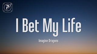 Imagine Dragons - I Bet My Life (Lyrics)