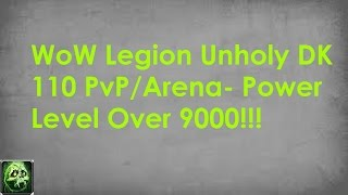 wow legion unholy dk 110 pvp arena power level over 9000