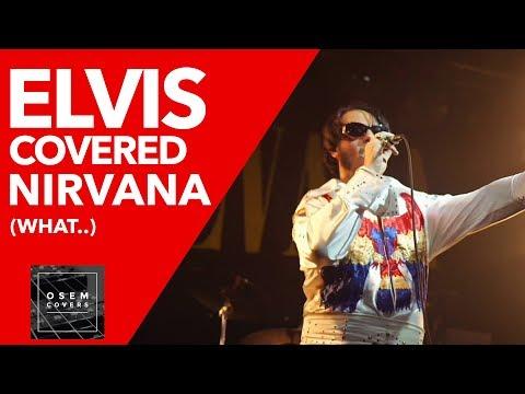 If Elvis is the frontman of Nirvana