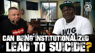 Can being Institutionalized lead to SUICIDE? - Prison Talk 16.17