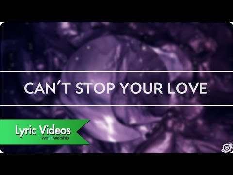 Worship Central - Can't Stop Your Love - Lyric Video