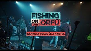 Ganxsta Zolee és a Kartel - Fishing on Orfű 2018 (Teljes koncert)