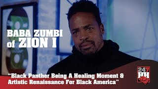 Zion I  - Black Panther Being A Healing Moment & Artistic Renaissance For Black America (247HH EXCL)