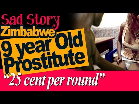 Sad Story; Zimbabwe 9 Year Old Child Prostitute for 25 cents a round