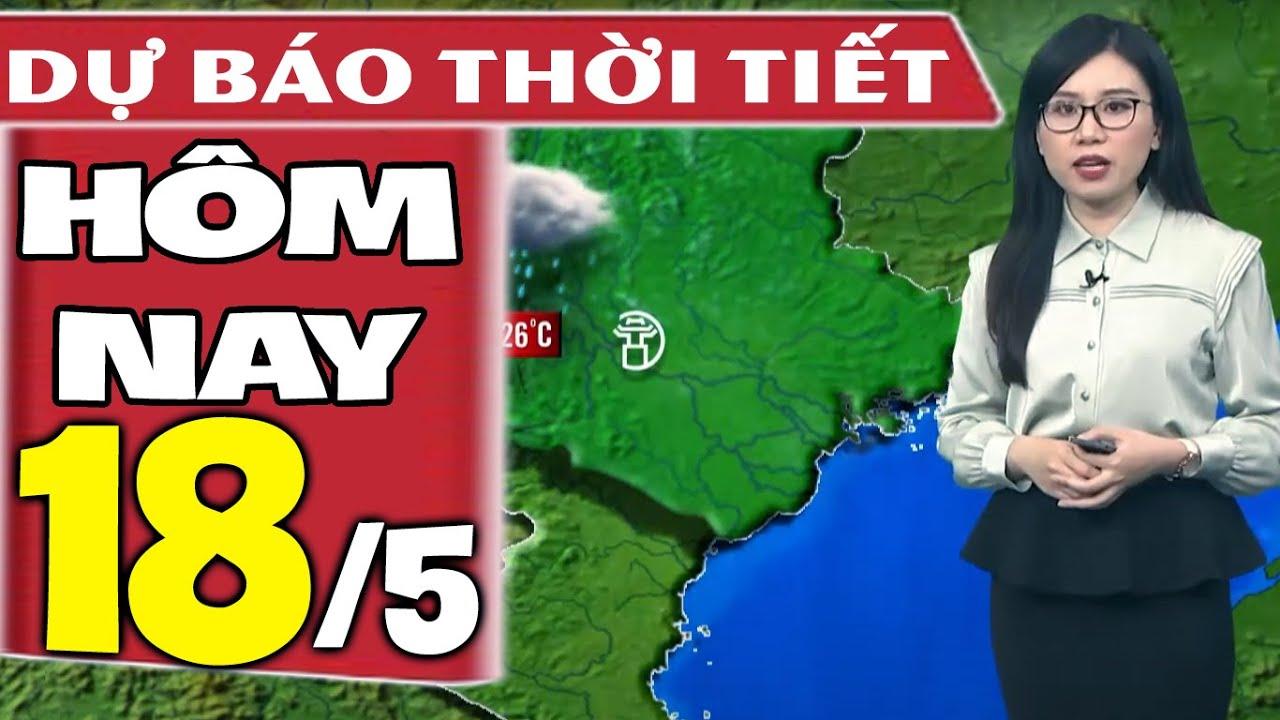 Dự báo thời tiết hôm nay mới nhất ngày 18/5/2021   Dự báo thời tiết 3 ngày tới   Thông tin thời tiết hôm nay và ngày mai