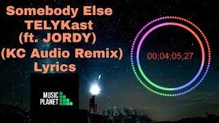 TELYKast ft. JORDY - Somebody Else (KC Audio Remix) Lyrics