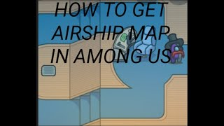 Download HOW TO GET AIRSHIP NEW MAP ON AMONG US