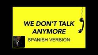 We Don't Talk Anymore - Spanish Version (Bachata Remix By Dj Khalid)