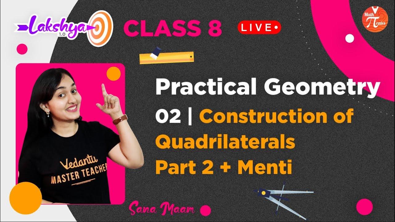 Practical Geometry - 02 | Construction Of Quadrilaterals (Part-2) & Menti Quiz | Class 8 Maths