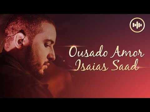 Isaias Saad - Ousado Amor (COM LETRA) | Gospel Hits