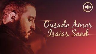 Isaias saad ousado amor letra