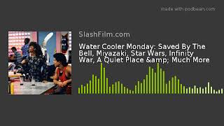 Water Cooler Monday: Saved By The Bell, Miyazaki, Star Wars, Infinity War, A Quiet Place & Much