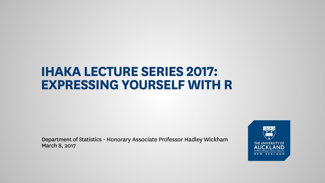 Ihaka Lecture Series 2017: Expressing yourself with R
