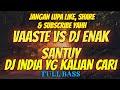 Dj India Paling Viral  Dj Vaaste Ft Enak Enak Remix Slow Full Bass  Mp3 - Mp4 Download