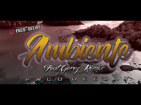 AMBIENTE ✘ PACO DEEJAY ✘ GEREZ REMIX