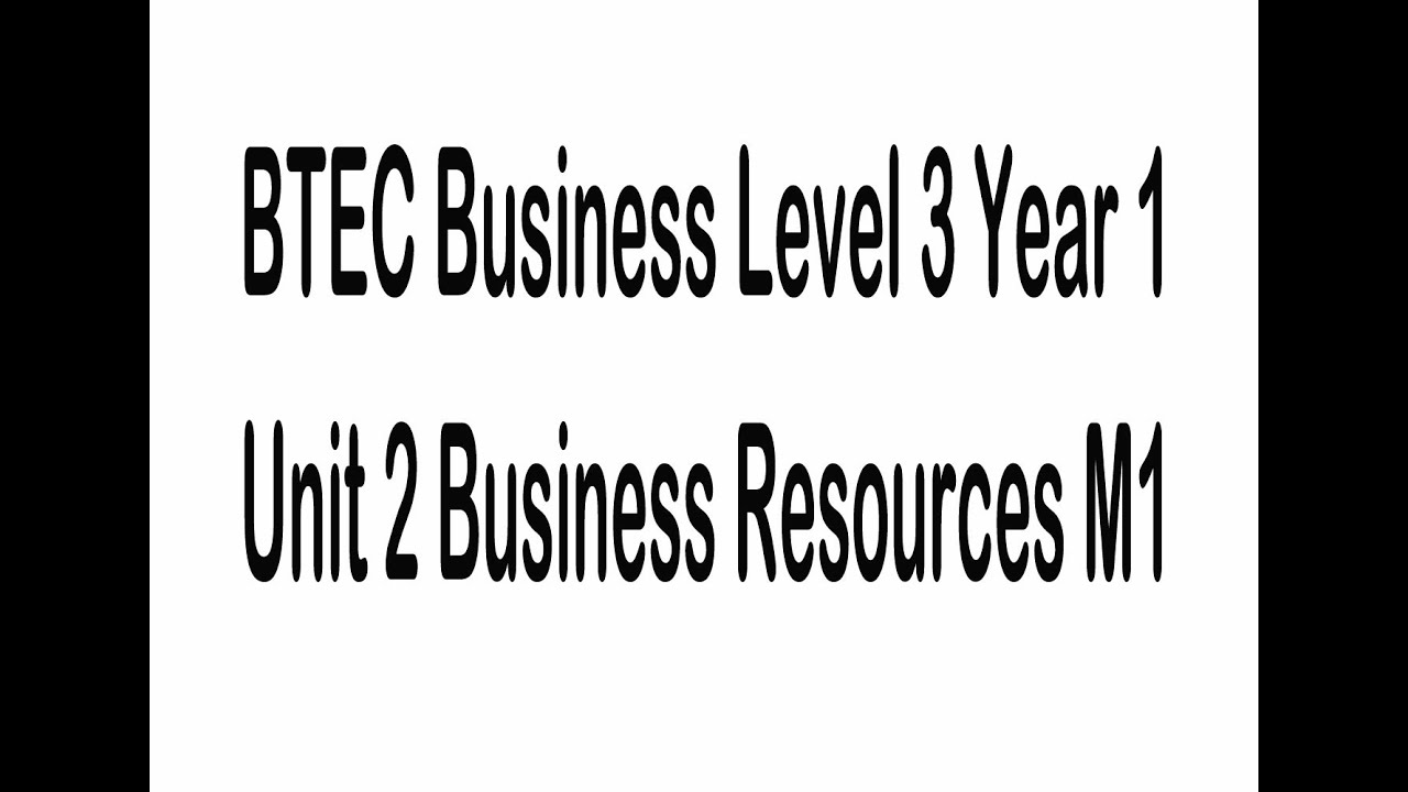BTEC Business Level 3 Year 1 Unit 2 Business Resources M1