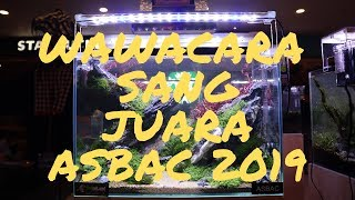 Interview sang juara kontes Aquascape Bali ASBAC 2019 #the aquatic freak show