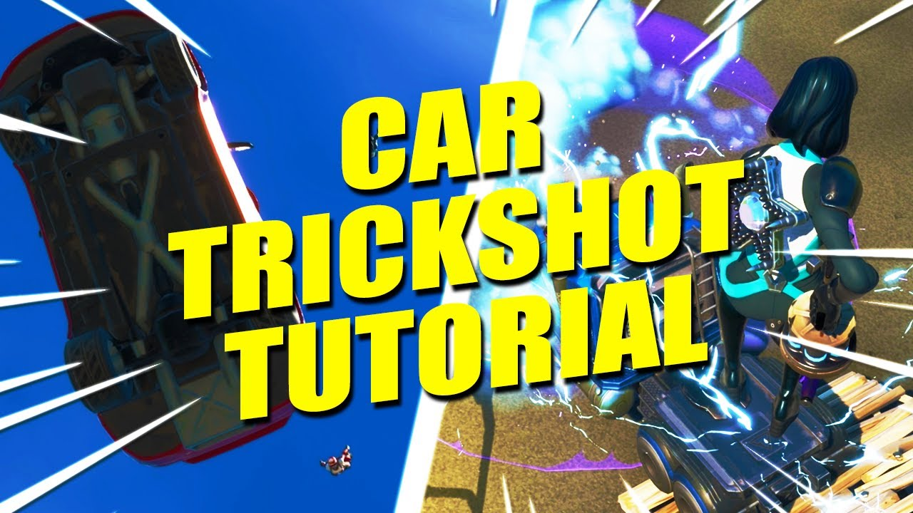 How To Trickshot With CARS! (Fortnite Trickshot Tutorial)