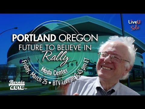 Bernie Sanders LIVE From Portland, OR in A Future to Believe in Rally