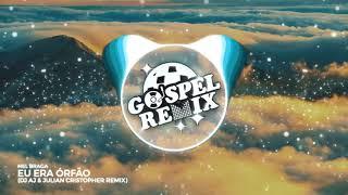 Baixar Nel Braga - Eu era órfão (DJ AJ & Julian Cristopher Remix) [Brazilian Bass Gospel]