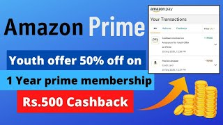 Amazon Prime 50% Discount On 1 Year Prime Membership || Amazon Prime Youth Offer Rs. 500 Cashback