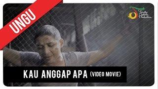 UNGU - KAU ANGGAP APA | Video Movie