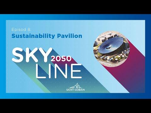 Saint-Gobain - Skyline 2050 - Episode 8 - Sustainability Pavilion