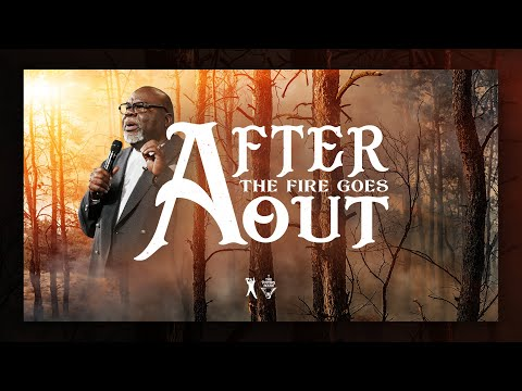 After The Fire Goes Out - Bishop T.D. Jakes