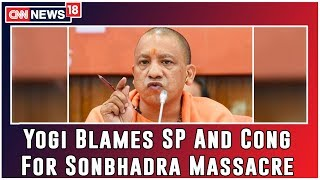 Yogi Blames SP And Congress For Sonbhadra Massacre
