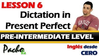 Lección 6 - Dictado en Presente Perfecto - Mejora tu escritura y escucha