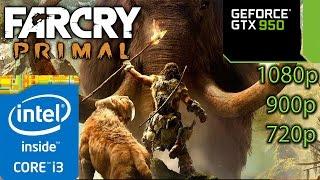 Far Cry Primal - GTX 950 - i3 (Simulated) - 8GB RAM - 1080p - 900p - 720p