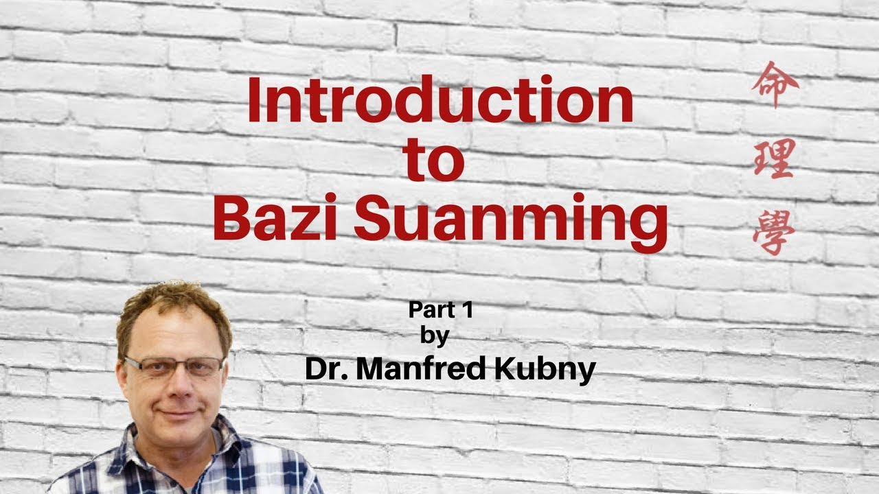 Bazi Suanming Introduction to Bazi Suanming Part 1 by Dr Manfred Kubny of  the IATCA Academy