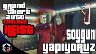 GTA V ONLINE SOYGUN !!!GTA V ONLINE HEIST Bölüm 1