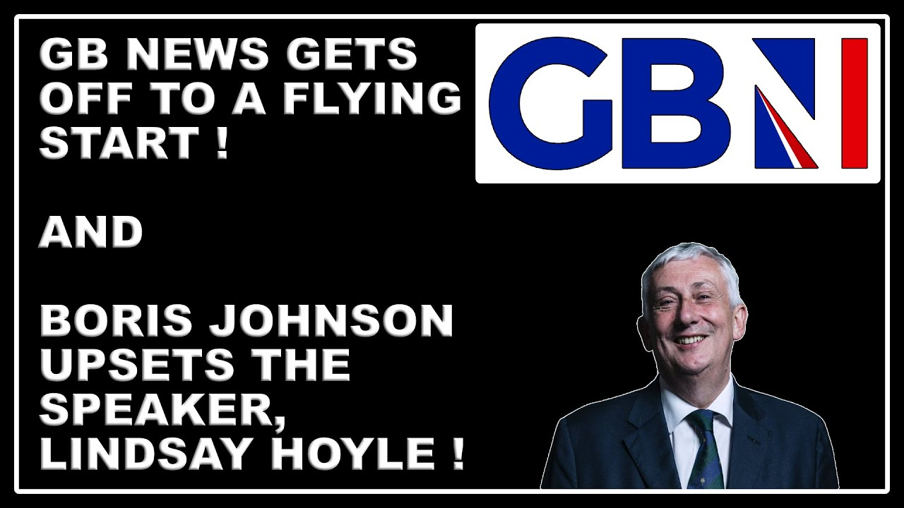 GB News gets off to a flying start and Boris Johnson has displeased the Speaker, Lindsay Hoyle!