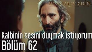 İstanbullu Gelin 62. Bölüm - Kalbinin Sesini Duymak İstiyorum