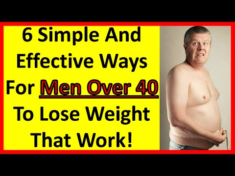6 Simple And Effective Ways For Men Over 40 To Lose Weight That Work! | Men Over 50