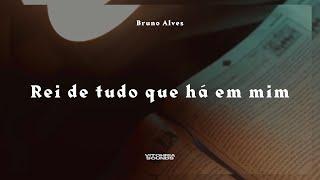 Rei de tudo que há em mim - Bruno Alves | Devocional 07 - Vitohria Sounds