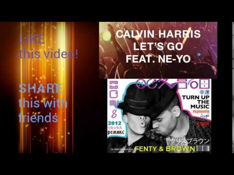 Calvin Harris, NeYo & Chris brown, Rihanna  Lets go  Turn up the music Mashup