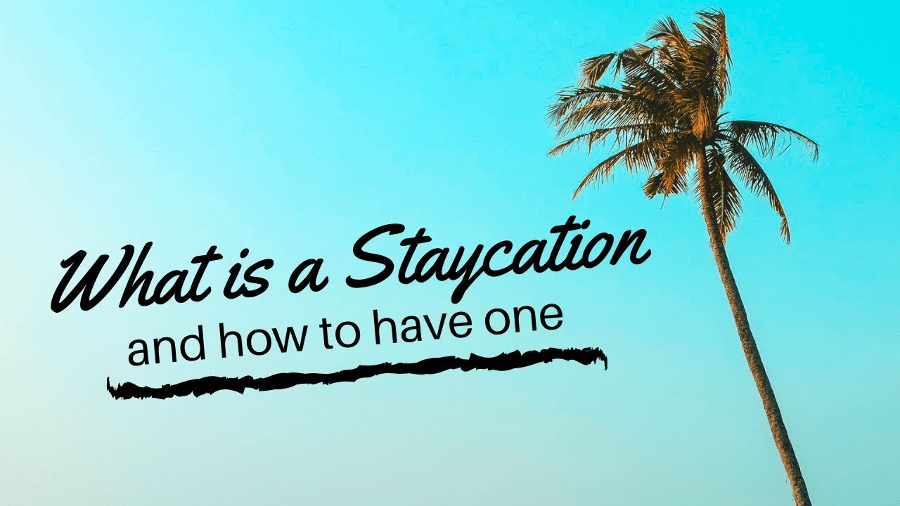 what is a staycation and how to have one - youtube