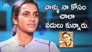 They Have Sacrificed Their Life For Me - PV Sindhu || Talking Sports With iDream