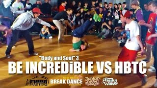 "BE ENCREDIBLE vs HBTC | ""Body and Soul 3"" Ukraine"