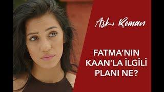 Fatma, Kaan'ı Solmaz'dan ayırmaya mı çalışıyor?