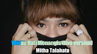 Walau Hati Menangis by Mitha Talahatu