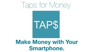 Taps for Money - Make Money for Tapping the Screen! - Make Money with Your Smartphone