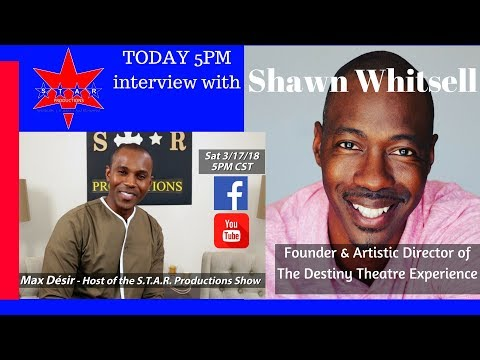 ST.A.R. Productions Interview w Shawn Whitsell - Founder & Artistic Dir  The Destiny Theatre Exp