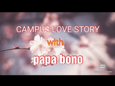CAMPUS LOVE STORY WITH PAPA BONO   STORY OF VICTORIA
