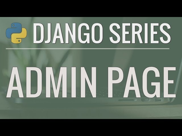 Python Django Tutorial: Full-Featured Web App Part 4 - Admin Page